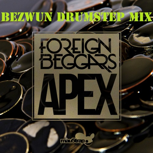 Foreign Beggars - Apex (Bezwun Drumstep Mix)  Free Download!