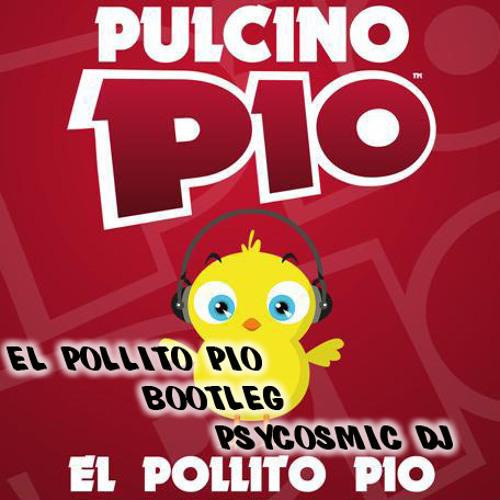 Pollito pio Bootleg psycosmic dj