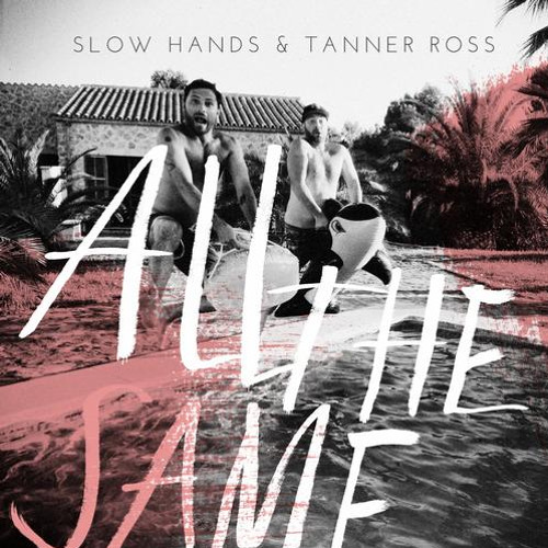 Slow Hands & Tanner Ross - All The Same (Baby Prince & The Bamboozla Remix)