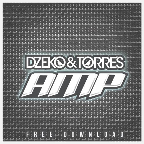 Dzeko & Torres - Amp (Original Mix) *FREE DOWNLOAD*