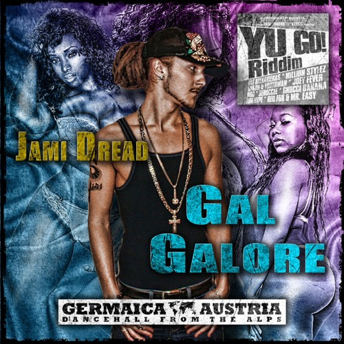 Jami Dread - Gal Galore - Yu Go Riddim - Germaica Digital - Feb 2013
