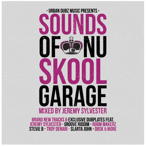 SOUNDS OF NU SKOOL GARAGE ALBUM // MIXED BY JEREMY SYLVESTER [OUT NOW]