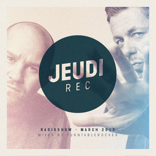 JEUDI Records RadioShow - March 2013 - Mixed by Turntablerocker