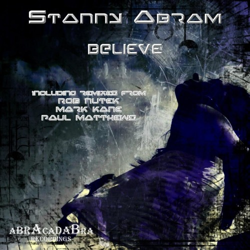 Stanny Abram - Believe (Paul Matthews Remix) [Abracadabra Recordings] Out Now!