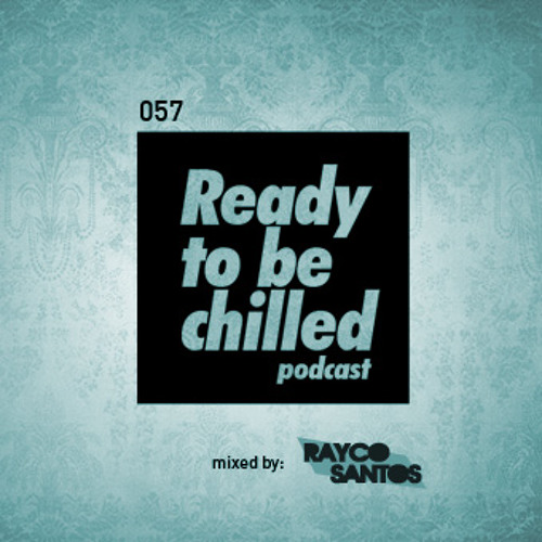 READY To Be CHILLED Podcast 057 mixed by Rayco Santos