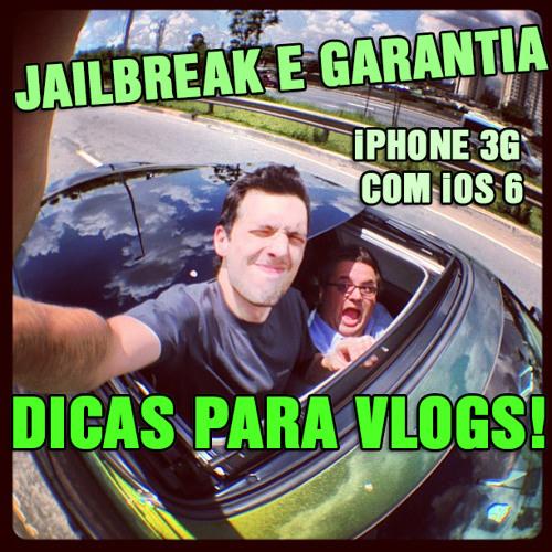 12 - Jailbreak e garantia, Dicas para Vlog e iOS 6 no iPhone 3G