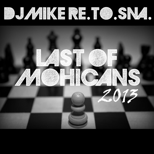 DJ Mike Re.To.Sna. - Last Of Mohicans 2013 (Original Mix) [Dance More Records]