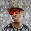 Rihanna ft Future***Love Song***BLUEBIRDedit