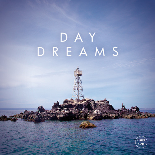 Zimmer - Day Dreams | February Tape