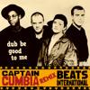 Captain Cumbia remix BEATS INTERNATIONAL [Dub Be Good To Me]