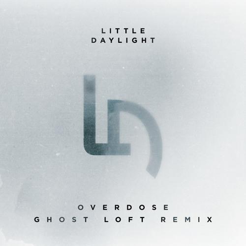 Little Daylight - Overdose (Ghost Loft Remix)