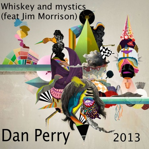 Whiskey and mystics (feat Jim Morrison)- Dan perry