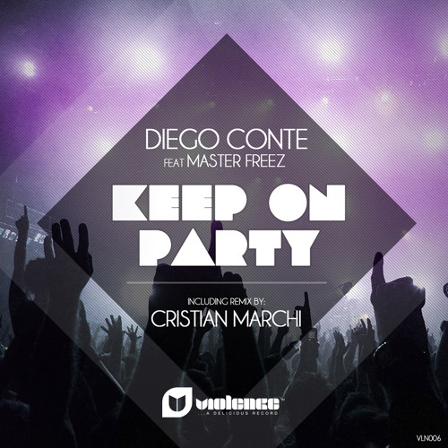 DIEGO CONTE FEAT. MASTER FREEZ Keep On Party (Cristian Marchi Perfect rmx)[PREVIEW]