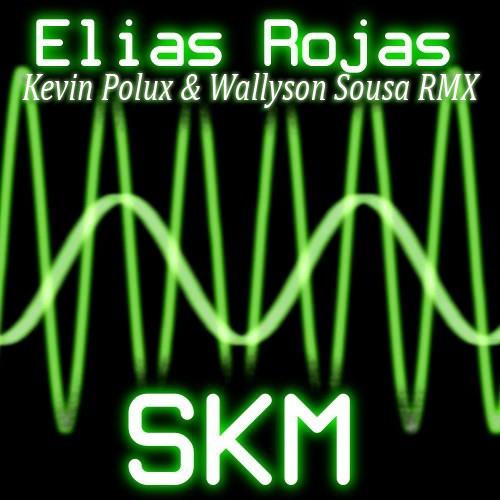 Elias Rojas - Skm (Kevin Polux & Wallyson Sousa Remix)-[Super Edited Sample]