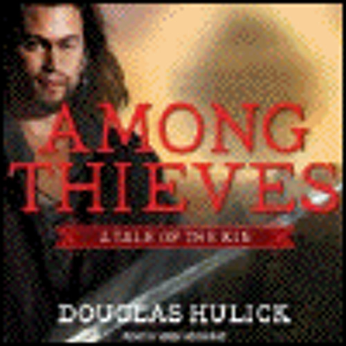 AMONG THIEVES  A TALE OF THE KIN by Douglas Hulick, read by Kirby Heyborne