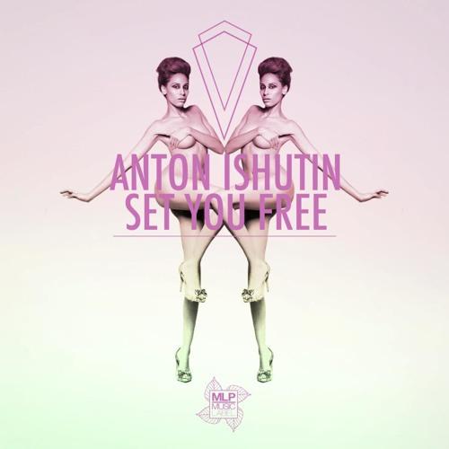 Anton Ishutin - Set Me Free (Tvardovsky Remix)
