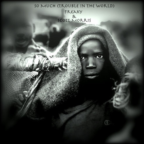 So Much (Trouble In The World) Produced By: Skulli