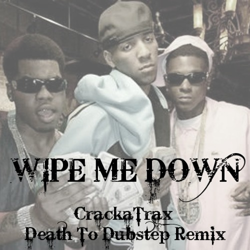 Lil Boosie Foxx Webbie - Wipe Me Down (CrackaTrax Death To Dubstep Remix)