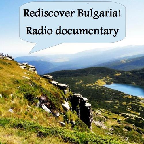 """Rediscover Bulgaria!'' (radio documentary/feature) by Elena V. Georgieva (all rights reserved)"
