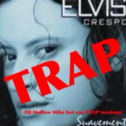 Suavemente (DJ Mellow Mike Hot Cue TRAP mashup)