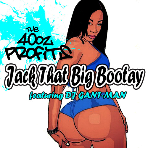 The 40oz Profits Ft. Dj Gant-Man -Jack Dat Big Bootay (40oz Profits Trap Remix)