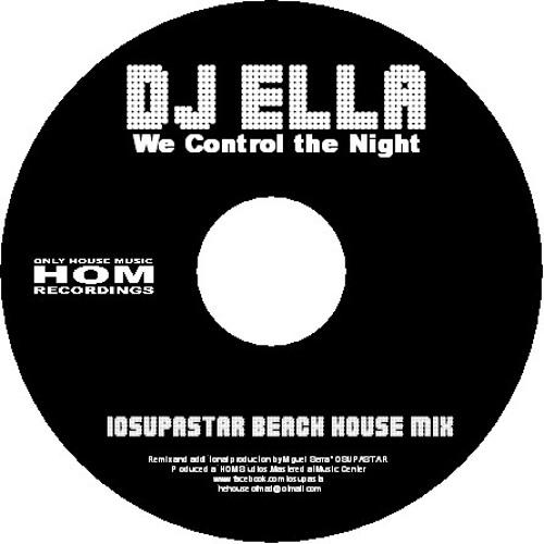 DJ ELLA '' We Control the Night '' IOSUPASTAR BEACH HOUSE MIX Soundcloud Edit