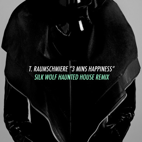 T. Raumschmiere - 3 Minutes Happiness (Silk Wolf Haunted House Remix)