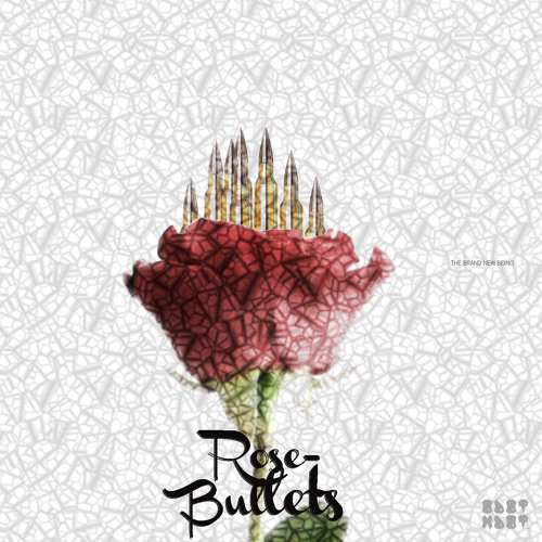 ROSE BULLETS- Prod THE BRAND NEW BEING