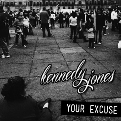 Kennedy Jones - Your Excuse (Original Mix)