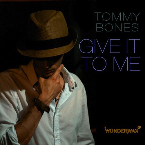 Tommy Bones - Give It To Me (Wonderwax)
