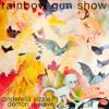 Rainbow Gun Show - Cinderella Sizzle