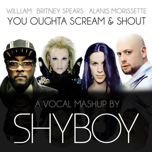 ShyBoy® - You Oughta Scream & Shout (will.i.am/Britney Spears/Alanis Morissette) Vocals by ShyBoy