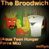 The Broodwich (Aqua Teen Hunger Force Mix)
