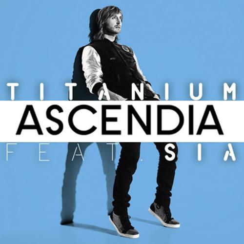Titanium - David Guetta ft. Sia (Ascendia Remix)