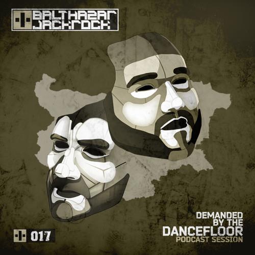 Demanded By The Dancefloor 017 with Balthazar & JackRock