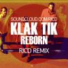 Klak Tik - Reborn (RICD Remix) * FREE DOWNLOAD *