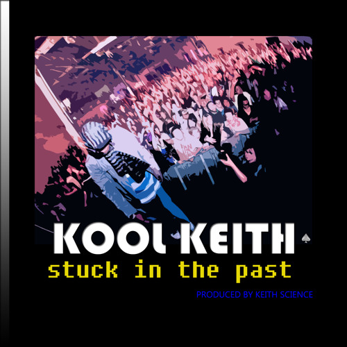Kool Keith - Stuck In The Past (Produced by Keith Science)