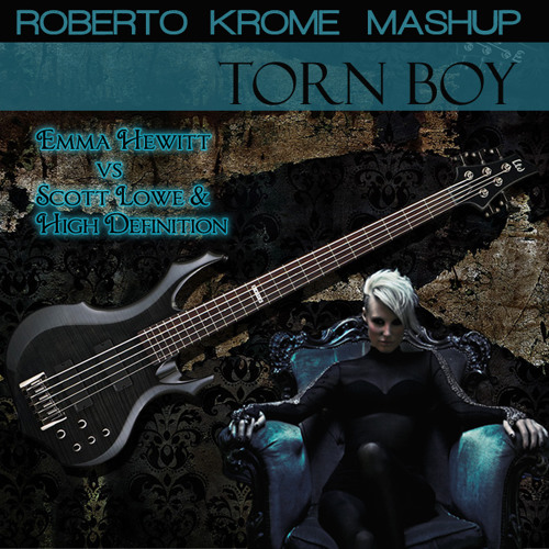 Emma Hewitt VS Scott Lowe & High Definition - Torn Boy (Roberto Krome Mashup)