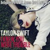 Taylor Swift - I Knew You Were Trouble (Delighters & D.M.S. Aneee Hard Love Mix) FREE DOWNLOAD