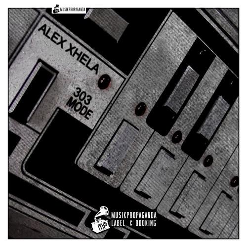Alex Xhela - 303 Mode (Original Mix) [Musikpropaganda]
