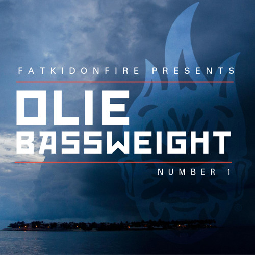 FatKidOnFire Presents #1 - Olie Bassweight