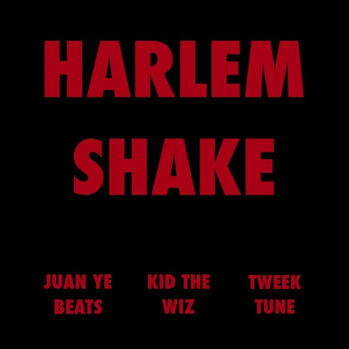 THE REAL HARLEM SHAKE SONG (FULL) - JUAN YE x KID THE WIZ x TWEEK TUNE