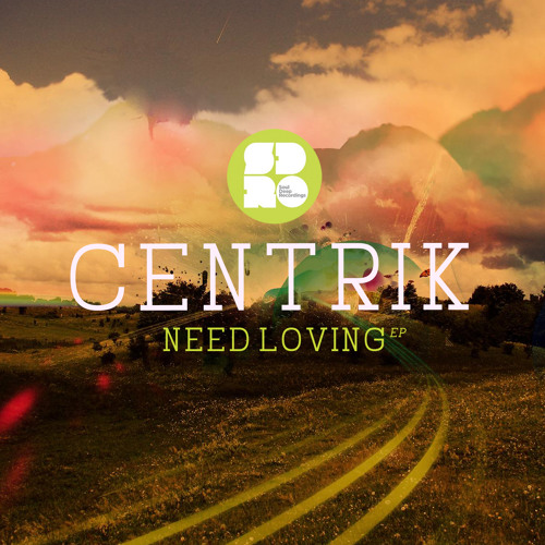 Centrik - Need Loving - Now Available!!