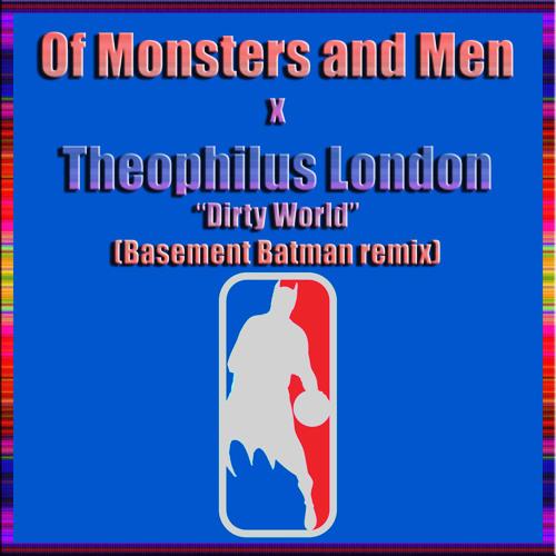 Of Monsters and Men x Theophilus London - Dirty World (Basement Batman Remix)