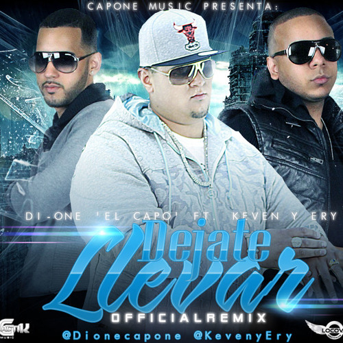 Di-One El Capo Ft. Keven & Ery - Dejate Llevar (Official Remix)(Prod. By Chino G & Capone Music)
