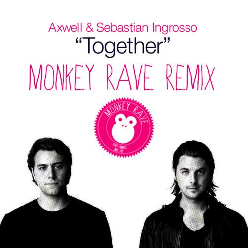 Axwell & Sebastian Ingrosso - Together (Monkey Rave Remix)