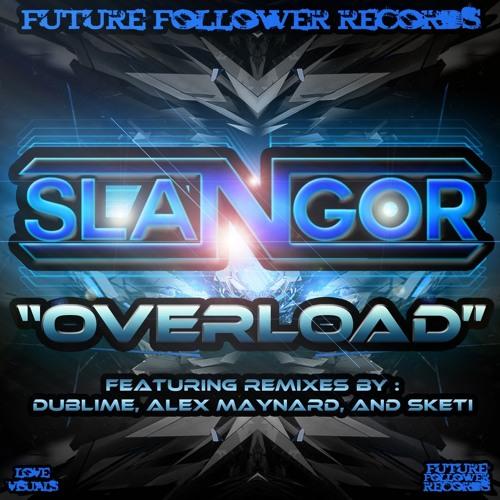 Slangor -  Overload (Alex Maynard Remix)