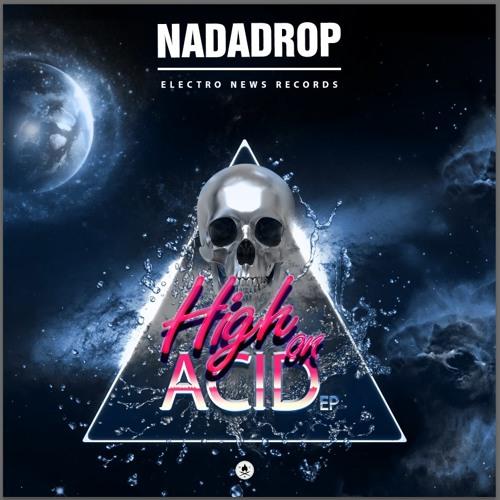 Nadadrop - High On Acid EP Teaser • Free Download