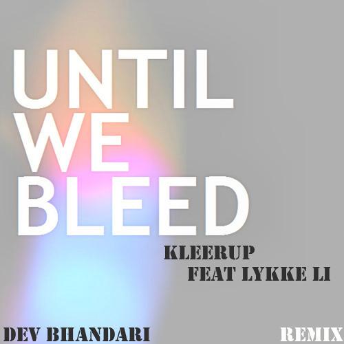 Until We Bleed - Kleerup Ft Lykke Li  (Dev Bhandari Fundamental Remix)