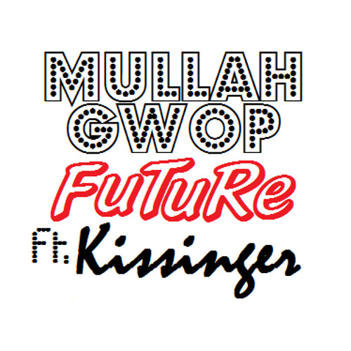 MuLLaH Gwop - Future ft. Kissinger